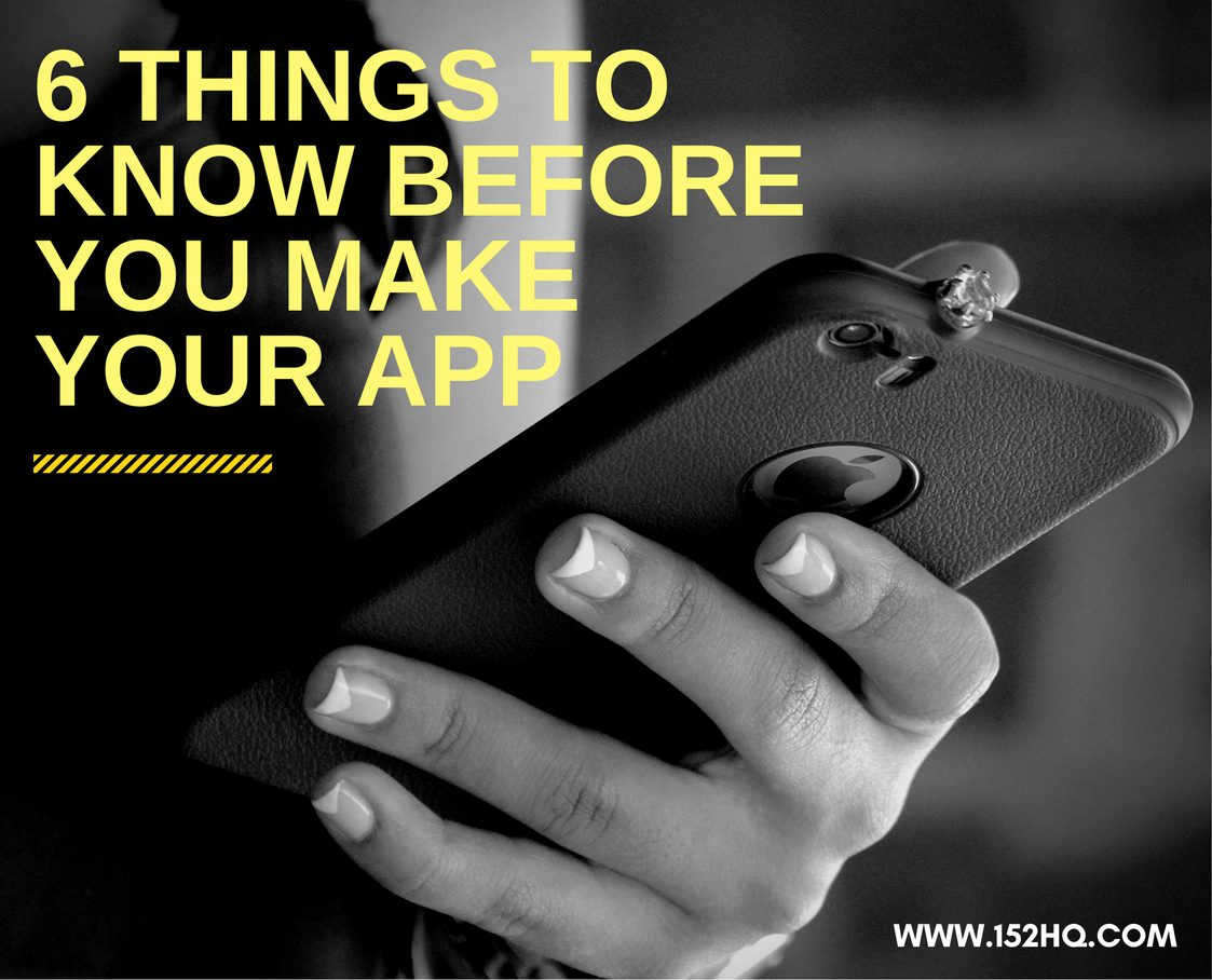 6 THINGS TO KNOW BEFORE YOU MAKE AN APP